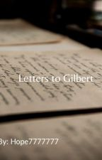 Letters to Gilbert by Hope7777777