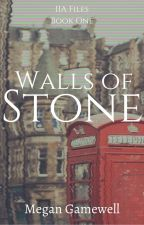 Walls of Stone | IIA Files, Book One by MeganGamewell