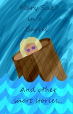 Mary Sue in a Barrel... and other (Lord of the Rings/Harry Potter Fanfics) by yemihikari