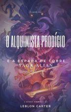 O Alquimista Prodígio e a Espada de Cobre - Saga Alian by LeblonCarter