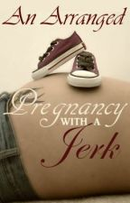 An Arranged Pregnancy with a Jerk by SnazzyReader