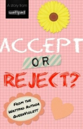 Accept or Reject? by queendisastxr