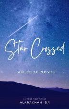 Star-Crossed ~ An ISITL Novel (On-Going) by AlaraChan