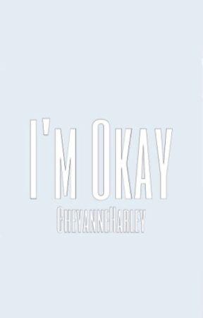 I'm Okay by CheyanneHarley