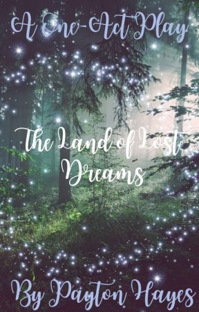 The Land of Lost Dreams by payton-hayes