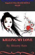 KILLING MY LOVE *COMPILATION* by bloomy_rain