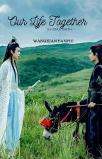 Our Life Together (wangxian fanfic) by jamessandra4eva