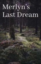 Merlyn's Last Dream by abbiethacker