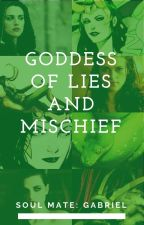 Goddess of Lies and Mischief (Gabriel) **Coming Soon** by Lone-wolf-fanfics