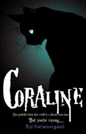 Coraline A Retelling Of The Original Scare My Name Is Coraline Not Caroline Wattpad