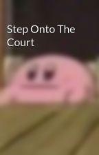 Step Onto The Court by haydendm62