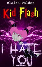 Kid Flash I Hate You [on hiatus] by ClaireValdez