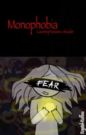 Monophobia (CountryHumans x Reader) by Krystal-Koffee