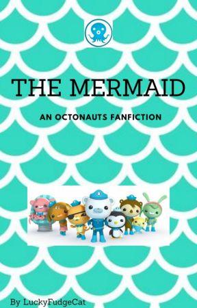 The Mermaid (Octonauts Fanfiction) by LuckyFudgeCat