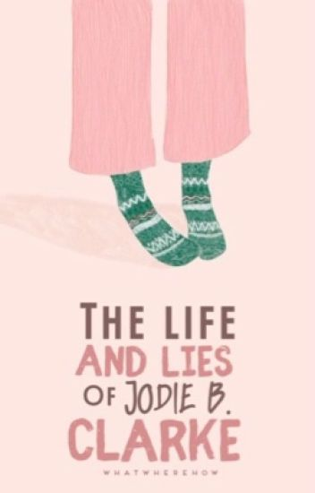 The Life and Lies of Jodie B. Clarke