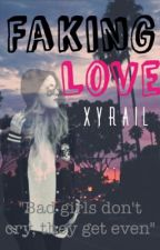Faking Love(On Hold) by Xyrail
