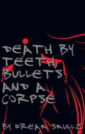 Death By Teeth, Bullets And A Corpse. by Freakskullz98