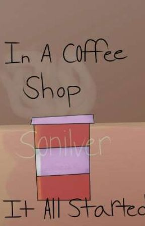 It All Started In A Coffee Shop {Sonilver Au} by EvenBlueish76