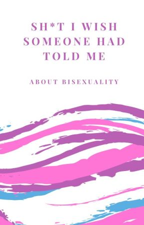 Sh*t....About Bisexuality by gonearethestrangers