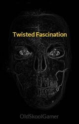 Twisted Fascination by OldSkoolGamer
