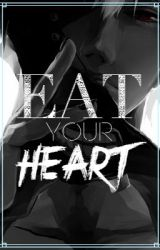 Eat Your Heart (Reader X Kaneki Ken) by Loversinparadise