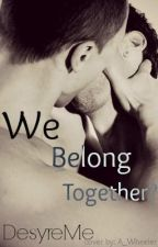 We Belong Together? (BoyxBoy) by DesyreMe