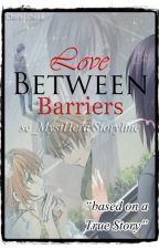 [TRUE STORY] Love Between Barriers by se_MystHera
