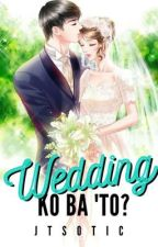 Wedding Ko Ba 'to? [On Going] by JTSOTIC