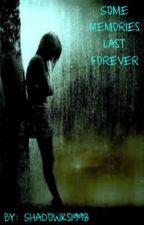 Some Memories Last Forever (ON HOLD) by 1DForeverLoved