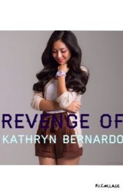 Revenge of Kathryn Bernardo by newlostwriter