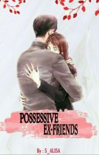 Possessive Ex-friends (REVISI) by S_ALISA