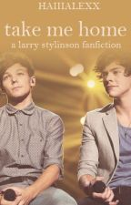Take Me Home (Larry FanFic) by haiiialexx