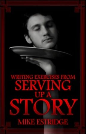 Writing Exercises from Serving up a Story by mrmike271