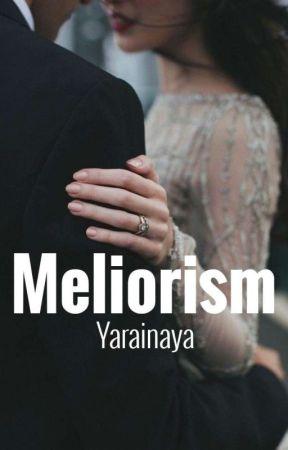 Meliorism by Yarainaya