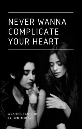 never wanna complicate your heart by laurenjauregvii