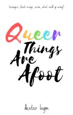 Queer Things Are Afoot - A Novella by dexterlegon