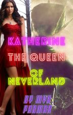 Katherine the queen of neverland by Myaparmar