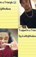 Trapped in a Triangle *On Hold* by EatMyMindless