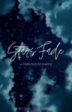 Stars Fade (a collection of poetry) by writer_inthestars