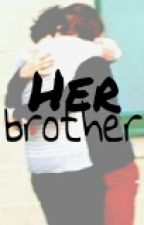 Her brother || Larry Stylinson by Lou22Zayn