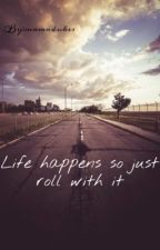Life happens so just roll with it by BellaMari5