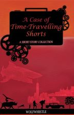 A Case of Time-Travelling Shorts by Wolfwhistle