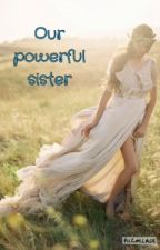 Our Powerful Sister (a Percy Jackson fanfic) by XthnksFRthBNDS