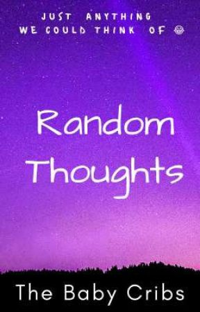 Random Thoughts by thebabycribs