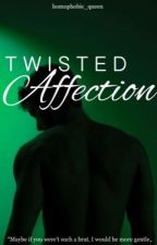 Twisted Affection|Addicted Series «Book 1» by HemophobicQueen