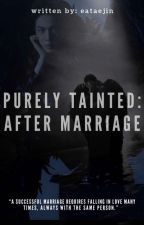 PURELY TAINTED: AFTER MARRIAGE by eataejin