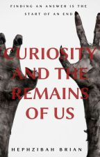Curiosity and the Remains of Us by Seekeroflight