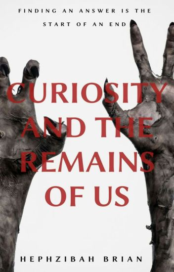 Curiosity and the Remains of Us