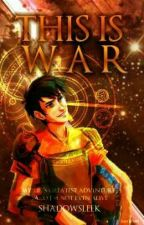 This Is War (PJO/HOO/Chaos) by shadowsleek