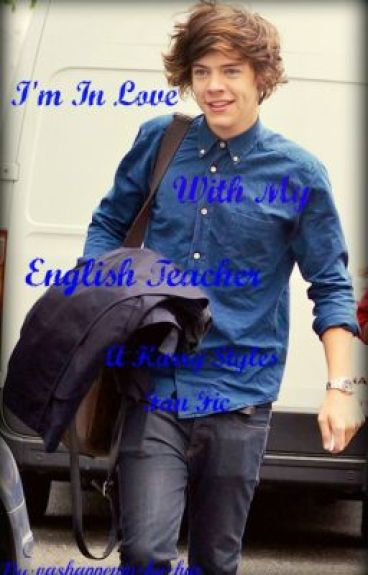 I'm In Love With My English Teacher (Harry Styles FanFic) ~Coming Soon~ by vashappeninzhyzhia